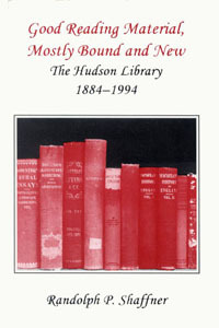 Book Cover Image. Title: Good Reading Material, Mostly Bound and New: The Hudson Library, 1894-1994, Author: Randolph P. Shaffner